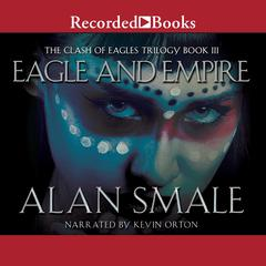 Eagle and Empire: The Clash of Eagles Trilogy Book III Audiobook, by Alan Smale