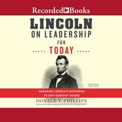 Lincoln on Leadership for Today: Abraham Lincolns Approach to Twenty-First-Century Issues Audiobook, by Donald T. Phillips