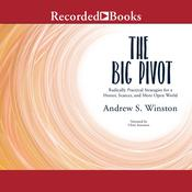 The Big Pivot: Radically Practical Strategies for a Hotter, Scarcer, and More Open World Audiobook, by Andrew S. Winston
