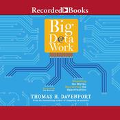 Big Data at Work: Dispelling the Myths, Uncovering the Opportunities Audiobook, by Thomas H. Davenport