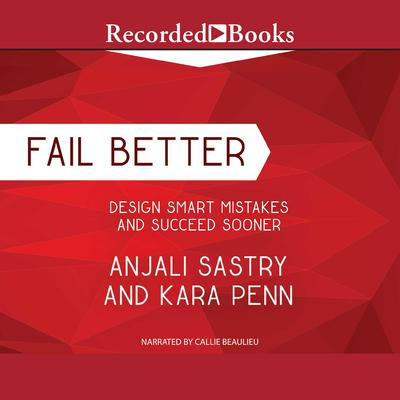 Fail Better: Design Smart Mistakes and Succeed Sooner Audiobook, by Anjali Sastry