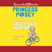 Princess Posey and the Crazy, Lazy Vacation Audiobook, by Stephanie Greene