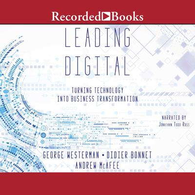 Leading Digital: Turning Technology Into Business Transformation Audiobook, by Andrew McAfee