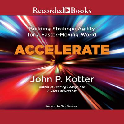 Accelerate: Building Stategic Agility for a Faster-Moving World Audiobook, by John P. Kotter