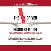 The Risk-Driven Business Model: Four Questions That Will Define Your Company Audiobook, by Karan Girotra, Serguei Netessine