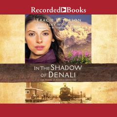 In the Shadow of Denali Audiobook, by Tracie Peterson, Kimberley Woodhouse