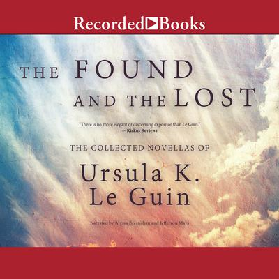 The Found and the Lost: The Collected Novellas of Ursula K. Le Guin Audiobook, by Ursula K. Le Guin
