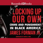 Locking Up Our Own: Crime and Punishment in Black America Audiobook, by James Forman