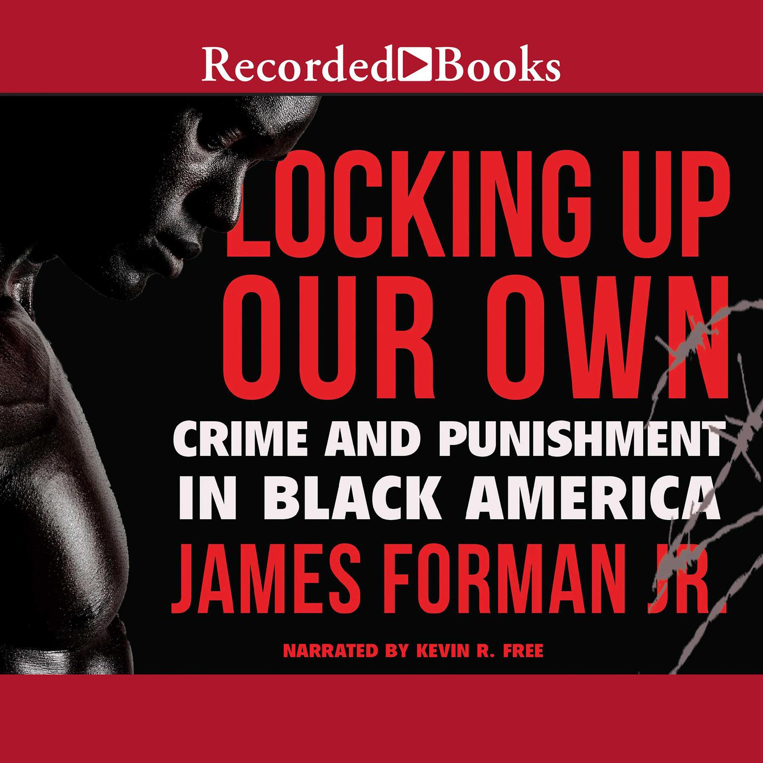 Printable Locking Up Our Own: Crime and Punishment in Black America Audiobook Cover Art