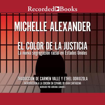 Color de la Justicia, El: La nueva segregacion racial en Estados Unidos Audiobook, by Michelle Alexander