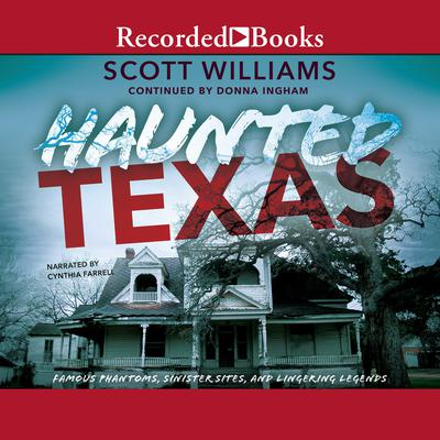 Haunted Texas: Famous Phantoms, Sinister Sites, and Lingering Legends, second edition Audiobook, by Donna Ingham