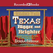 Texas Bigger and Brighter: 50 Iconic Lone Star People, Places, and Things Audiobook, by Donna Ingham