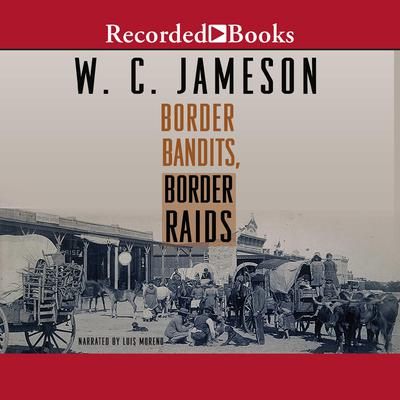 Border Bandits, Border Raids Audiobook, by W.C. Jameson
