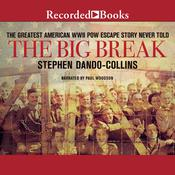 The Big Break: The Greatest American WWII POW Escape Story Never Told Audiobook, by Stephen Dando-Collins