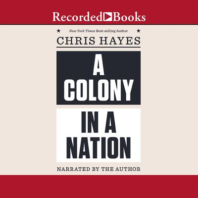 A Colony in a Nation Audiobook, by Chris Hayes