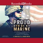 Proud to Be a Marine: Stories of Strength and Courage from the Few and the Proud Audiobook, by C. Brian Kelly, Ingrid Smyer