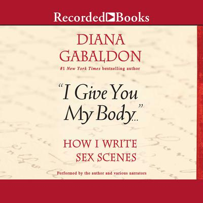 I Give You My Body...: How I Write Sex Scenes Audiobook, by Diana Gabaldon