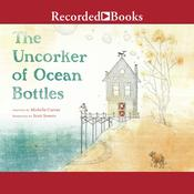 The Uncorker of Ocean Bottles Audiobook, by Michelle Cuevas