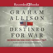Destined for War: Can America and China Escape Thucydides's Trap? Audiobook, by Graham Allison