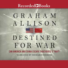 Destined for War: Can America and China Escape Thucydidess Trap? Audiobook, by