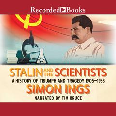 Stalin and the Scientists: A History of Triumph and Tragedy, 1905-1953 Audiobook, by Simon Ings