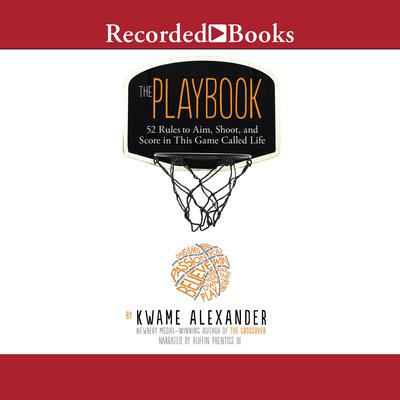 The Playbook: 52 Rules to Aim, Shoot, and Score in This Game Called Life Audiobook, by Kwame Alexander