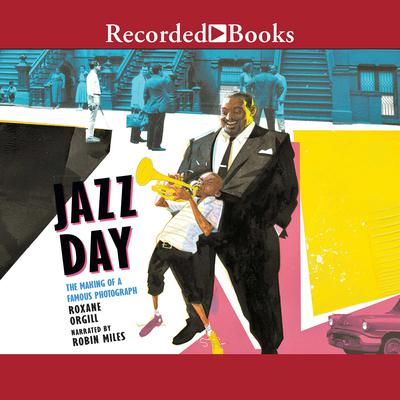 Jazz Day: The Making of a Famous Photograph Audiobook, by Roxane Orgill