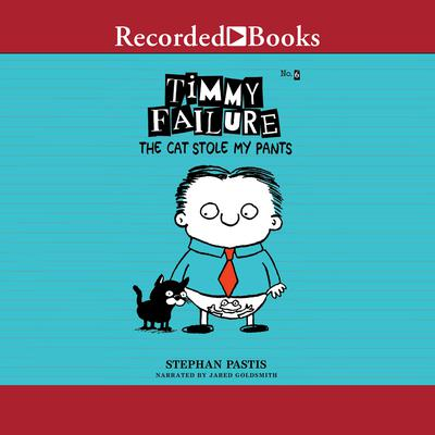 Timmy Failure: The Cat Stole My Pants Audiobook, by