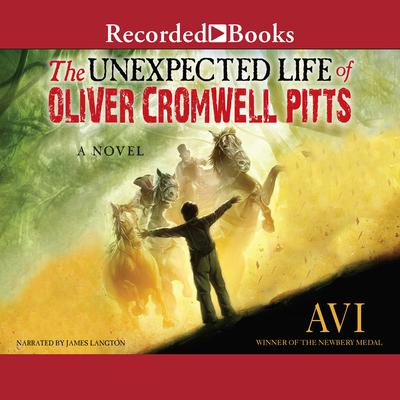 The Unexpected Life of Oliver Cromwell Pitts: Being an Absolutely Accurate Autobiographical Account of My Follies, Fortune, and Fate Audiobook, by , Avi