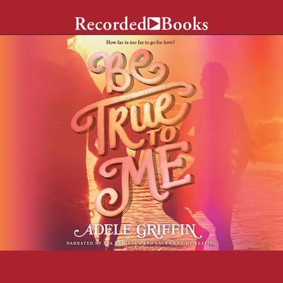 Be True to Me Audiobook, by Adele Griffin