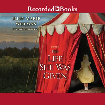 The Life She Was Given Audiobook, by Ellen Marie Wiseman
