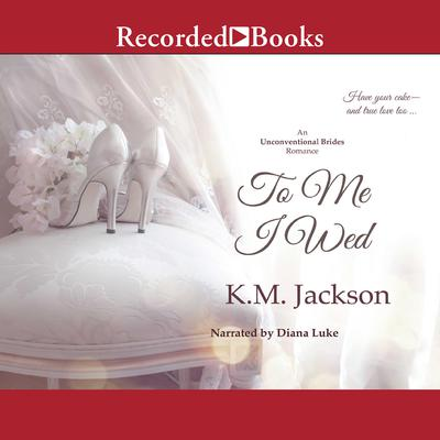 To Me I Wed Audiobook, by K.M. Jackson
