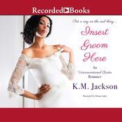 Insert Groom Here Audiobook, by K.M. Jackson