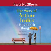 The Story of Arthur Truluv Audiobook, by Elizabeth Berg