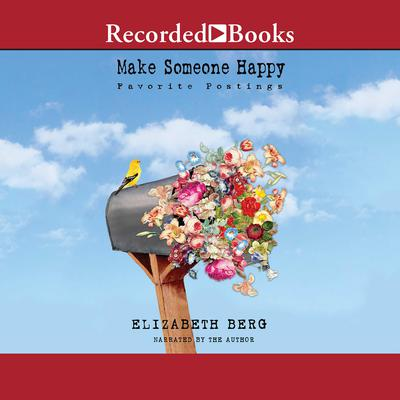 Make Someone Happy: Favorite Postings Audiobook, by Elizabeth Berg