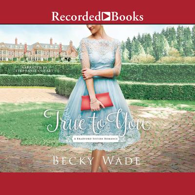 True to You Audiobook, by Becky Wade