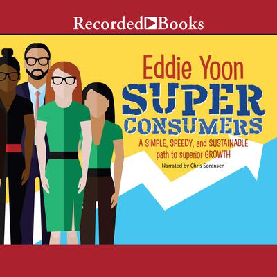 Superconsumers: A Simple, Speedy, and Sustainable Path to Superior Growth Audiobook, by Eddie Yoon