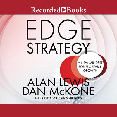 Edge Strategy: A New Mindset for Profitable Growth Audiobook, by Alan Lewis