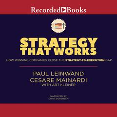Strategy That Works: How Winning Companies Close the Strategy-To-Execution Gap Audiobook, by Art Kleiner, Cesare R. Mainardi, Paul Leinwand