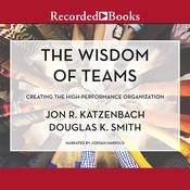 The Wisdom of Teams: Creating the High-Performance Organization Audiobook, by Jon R. Katzenbach, Douglas K. Smith