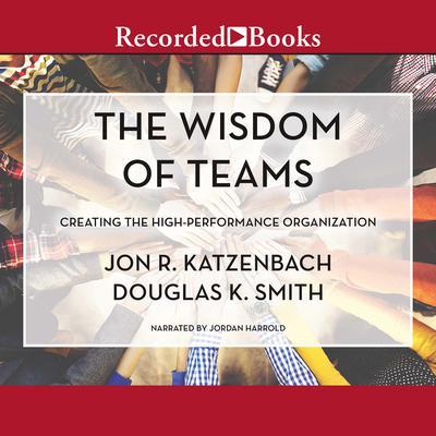 The Wisdom of Teams: Creating the High-Performance Organization Audiobook, by Jon R. Katzenbach
