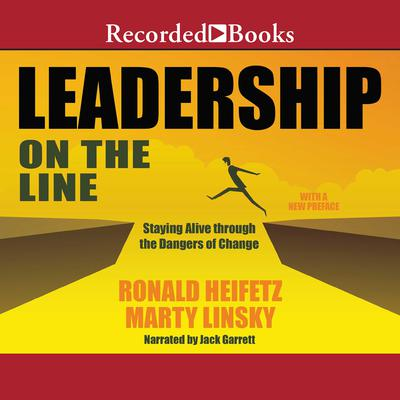 Leadership on the Line (Revised): Staying Alive Through the Dangers of Change Audiobook, by