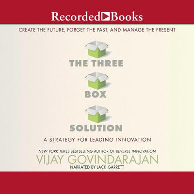 The Three-Box Solution: A Strategy for Leading Innovation Audiobook, by Vijay Govindarajan