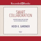 Smart Collaboration: How Professionals and Their Firms Succeed by Breaking Down Silos Audiobook, by Heidi K. Gardner