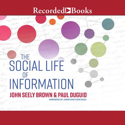 The Social Life of Information (Updated, with a New Preface-Revised) Audiobook, by John Seely Brown
