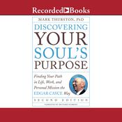 Discovering Your Souls Purpose (Second Edition): Finding Your Path in Life, Work, and Personal Mission the Edgar Cayce Way Audiobook, by Mark Thurston, Ph.D.|