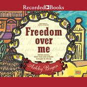 Freedom Over Me: Eleven Slaves, Their Lives, and Dreams Brought to Life Audiobook, by Ashley Bryan