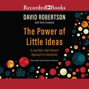 The Power of Little Ideas: A Low-Risk, High-Reward Approach to Innovation Audiobook, by David Robertson