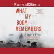 What My Body Remembers Audiobook, by Angete Friis