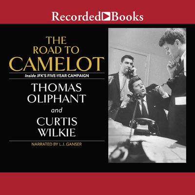 The Road to Camelot: Inside JFKs Five-Year Campaign Audiobook, by Curtis Wilkie